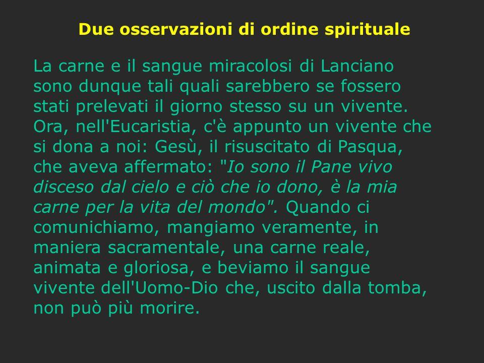 Due osservazioni di ordine spirituale La carne e il sangue miracolosi di Lanciano sono dunque tali quali sarebbero se fossero stati prelevati il giorn