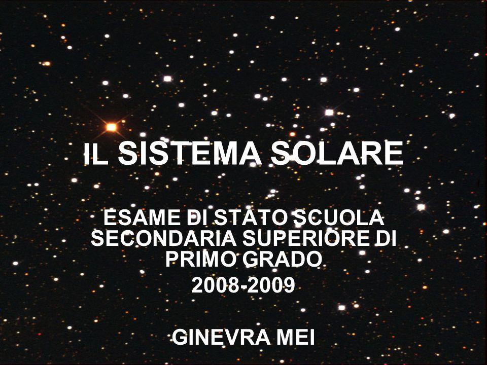 IL SISTEMA SOLARE ESAME DI STATO SCUOLA SECONDARIA SUPERIORE DI PRIMO GRADO 2008-2009 GINEVRA MEI