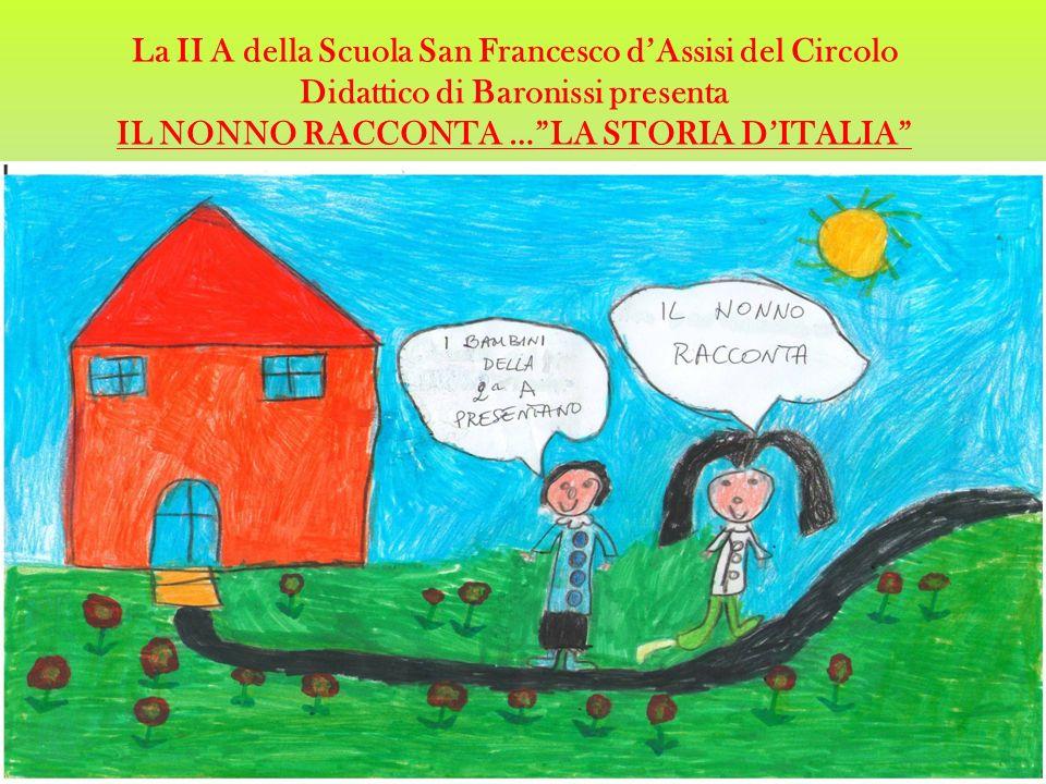 La II A della Scuola San Francesco dAssisi del Circolo Didattico di Baronissi presenta IL NONNO RACCONTA …LA STORIA DITALIA