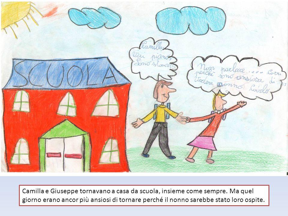Camilla e Giuseppe tornavano a casa da scuola, insieme come sempre. Ma quel giorno erano ancor più ansiosi di tornare perché il nonno sarebbe stato lo