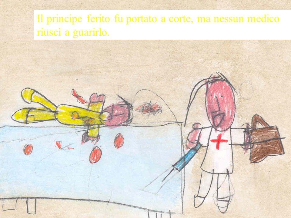 Il principe ferito fu portato a corte, ma nessun medico riuscì a guarirlo.