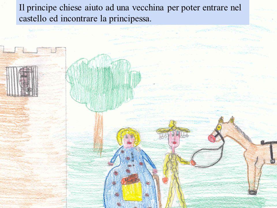 Il principe chiese aiuto ad una vecchina per poter entrare nel castello ed incontrare la principessa.