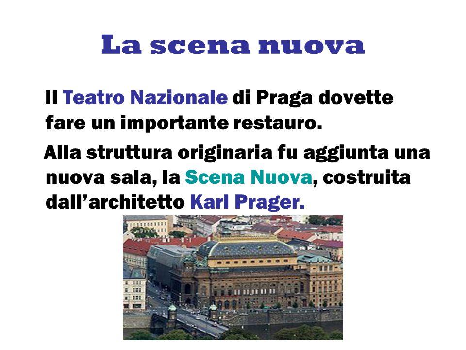 La scena nuova Il Teatro Nazionale di Praga dovette fare un importante restauro. Alla struttura originaria fu aggiunta una nuova sala, la Scena Nuova,