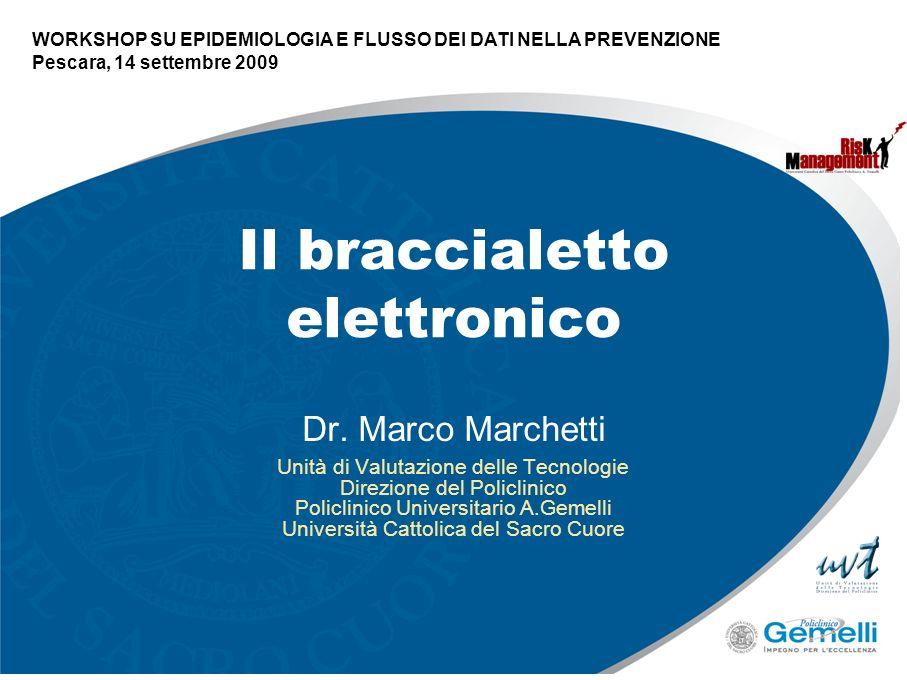 Il braccialetto elettronico Dr. Marco Marchetti Unità di Valutazione delle Tecnologie Direzione del Policlinico Policlinico Universitario A.Gemelli Un
