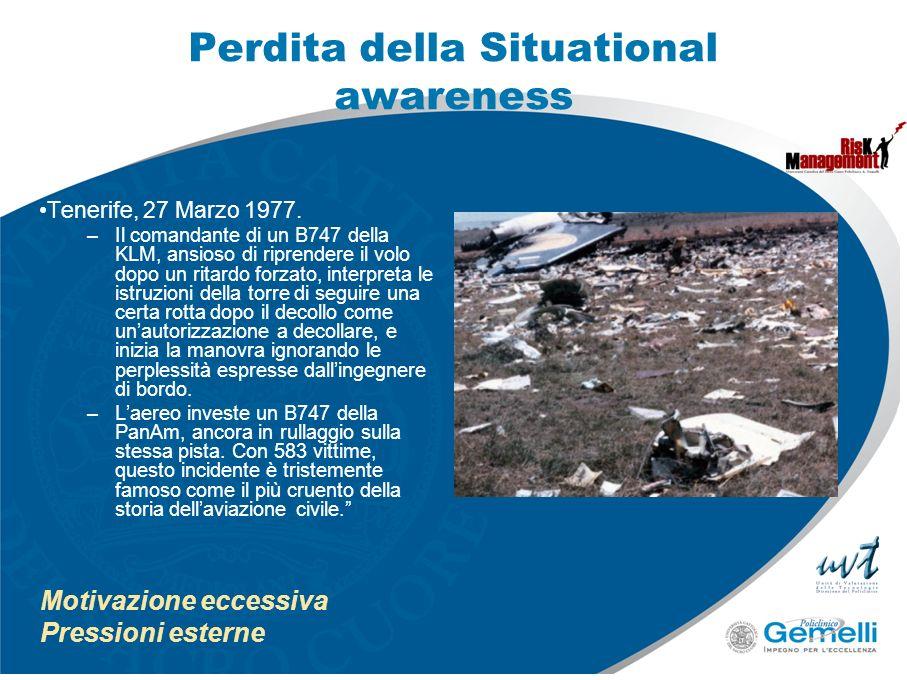 Perdita della Situational awareness Tenerife, 27 Marzo 1977. –Il comandante di un B747 della KLM, ansioso di riprendere il volo dopo un ritardo forzat