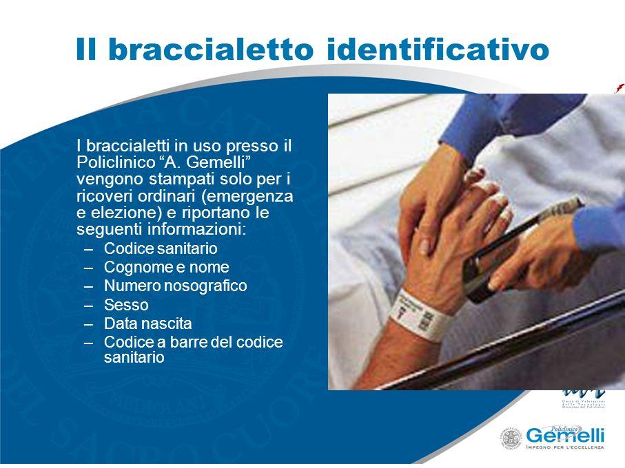 I braccialetti in uso presso il Policlinico A. Gemelli vengono stampati solo per i ricoveri ordinari (emergenza e elezione) e riportano le seguenti in