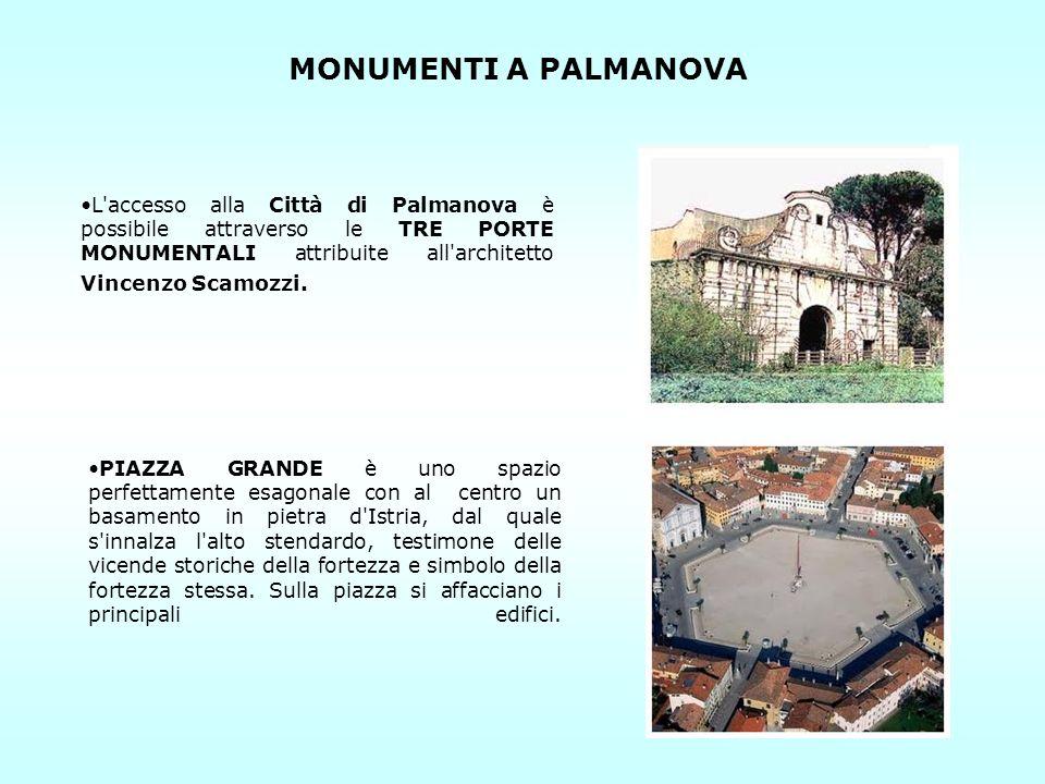MONUMENTI A PALMANOVA L'accesso alla Città di Palmanova è possibile attraverso le TRE PORTE MONUMENTALI attribuite all'architetto Vincenzo Scamozzi. P