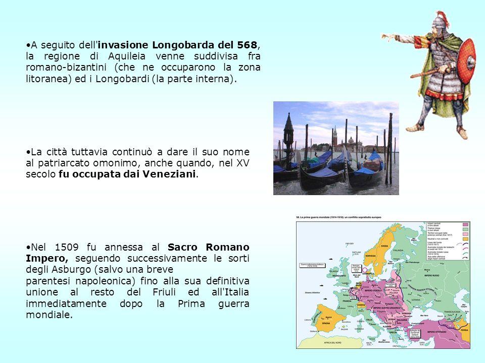 A seguito dell'invasione Longobarda del 568, la regione di Aquileia venne suddivisa fra romano-bizantini (che ne occuparono la zona litoranea) ed i Lo