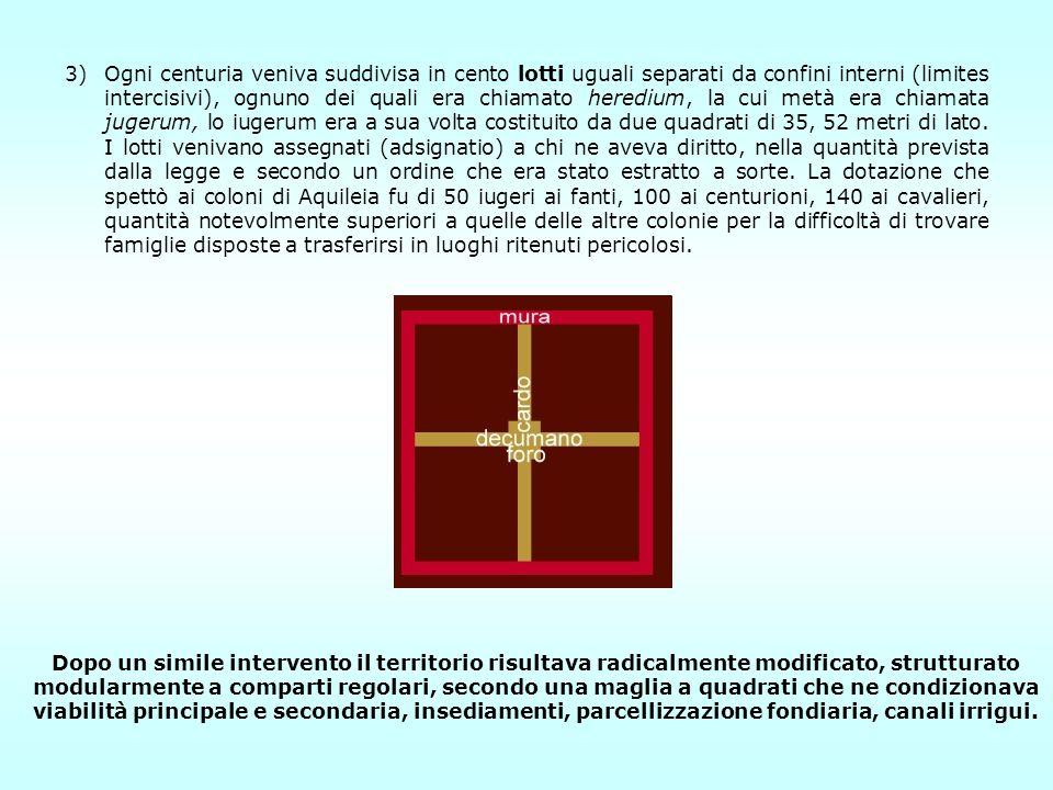 3)Ogni centuria veniva suddivisa in cento lotti uguali separati da confini interni (limites intercisivi), ognuno dei quali era chiamato heredium, la c