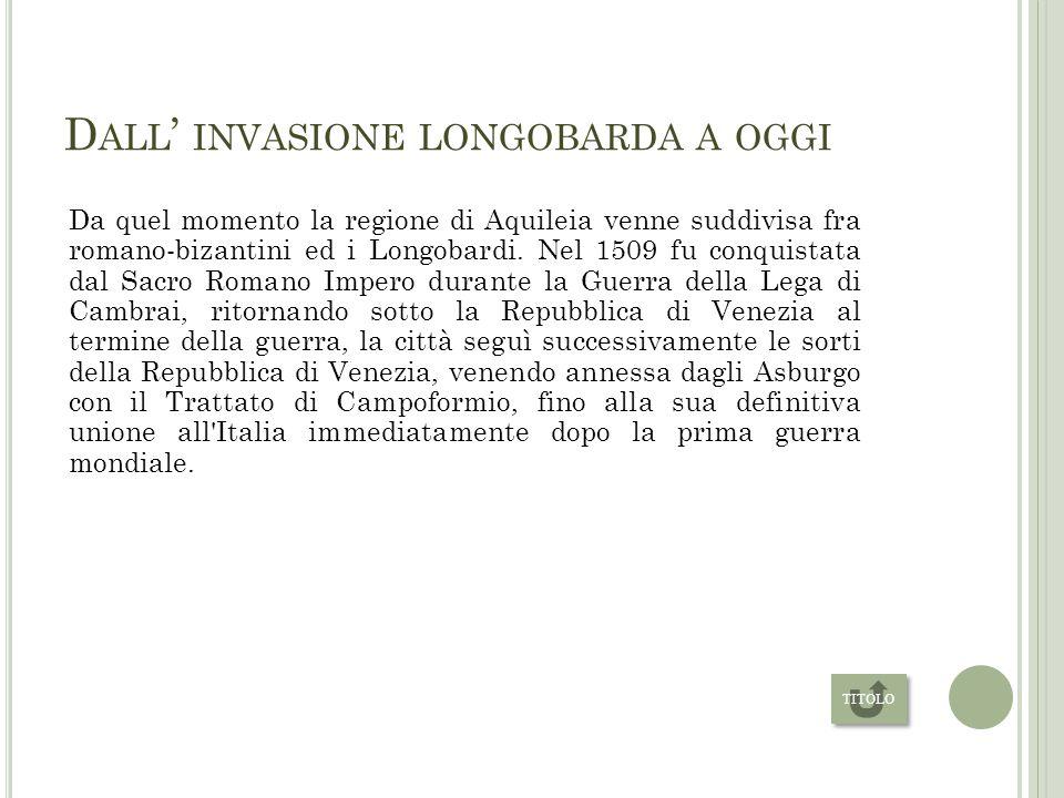 L A DISTRUZIONE DA PARTE DI ATTILA Aquileia resistette alle ripetute incursioni di Alarico (401, 408) ma non ad Attila che in seguito al crollo di un