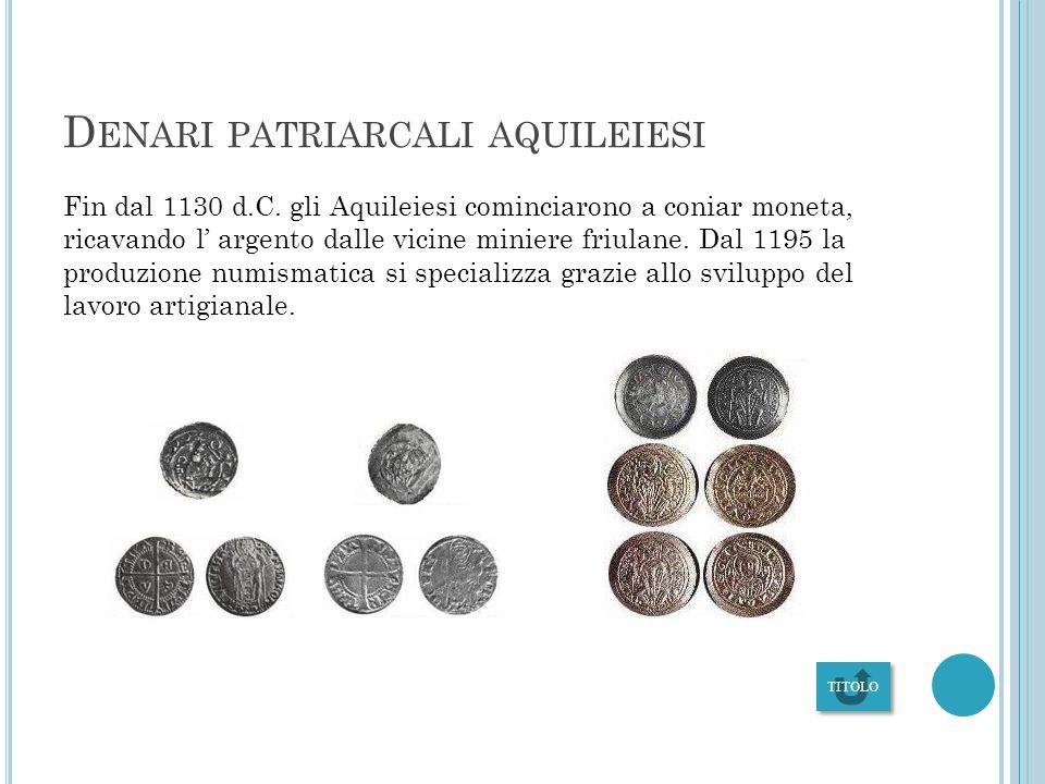 L A ZECCA DI AQUILEIA In Aquileia furono coniate sia le monete d'oro e d'argento sia quelle di metallo non nobile. Queste ultime vennero coniate in gr