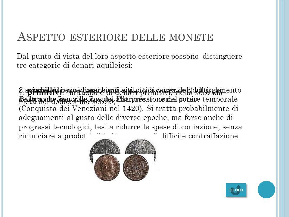 D ENARI PATRIARCALI AQUILEIESI Fin dal 1130 d.C. gli Aquileiesi cominciarono a coniar moneta, ricavando l argento dalle vicine miniere friulane. Dal 1