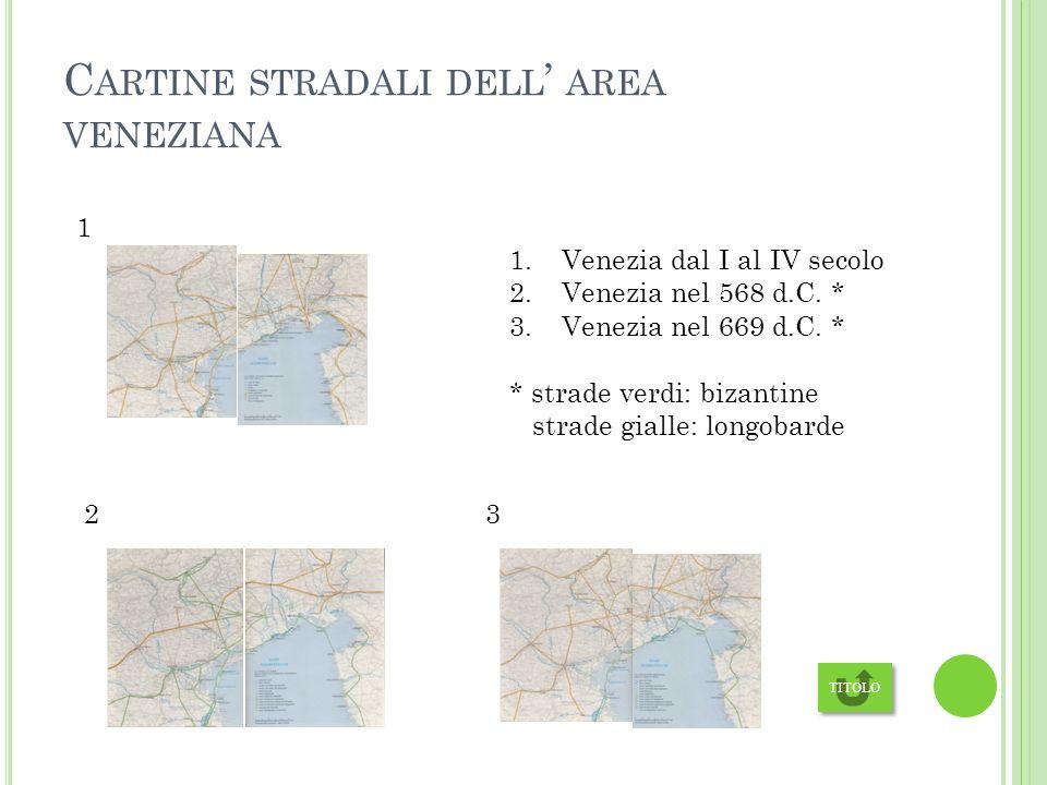 C ARTINE STRADALI DELL AREA VENEZIANA TITOLO 1.Venezia dal I al IV secolo 2.Venezia nel 568 d.C.