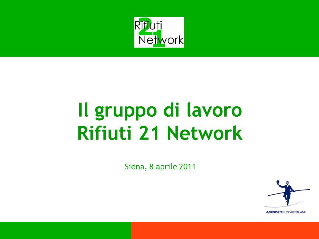 Il gruppo di lavoro Rifiuti 21 Network Siena, 8 aprile 2011