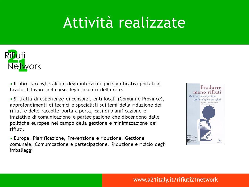 Attività realizzate www.a21italy.it/rifiuti21network Il libro raccoglie alcuni degli interventi più significativi portati al tavolo di lavoro nel corso degli incontri della rete.