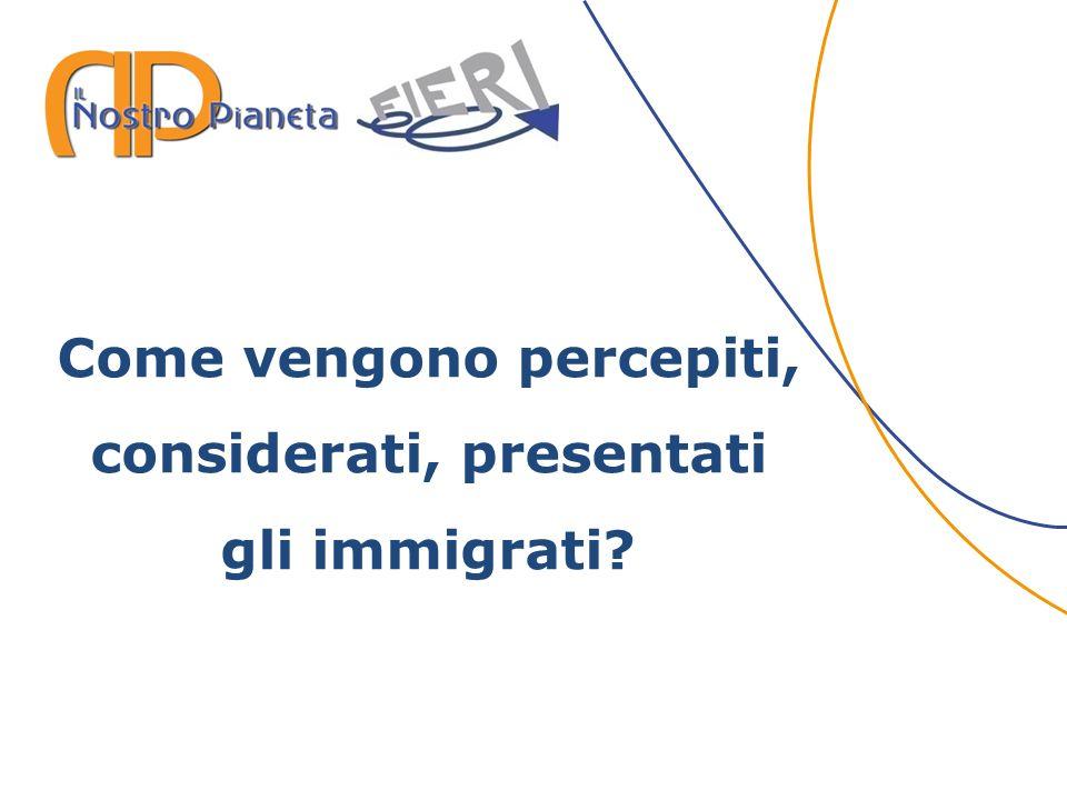 Come vengono percepiti, considerati, presentati gli immigrati?