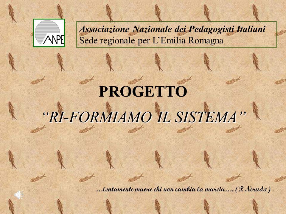 Associazione Nazionale dei Pedagogisti Italiani Sede regionale per LEmilia Romagna PROGETTO RI-FORMIAMO IL SISTEMA …lentamente muore chi non cambia la marcia….