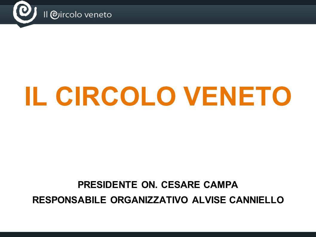 IL CIRCOLO VENETO PRESIDENTE ON. CESARE CAMPA RESPONSABILE ORGANIZZATIVO ALVISE CANNIELLO
