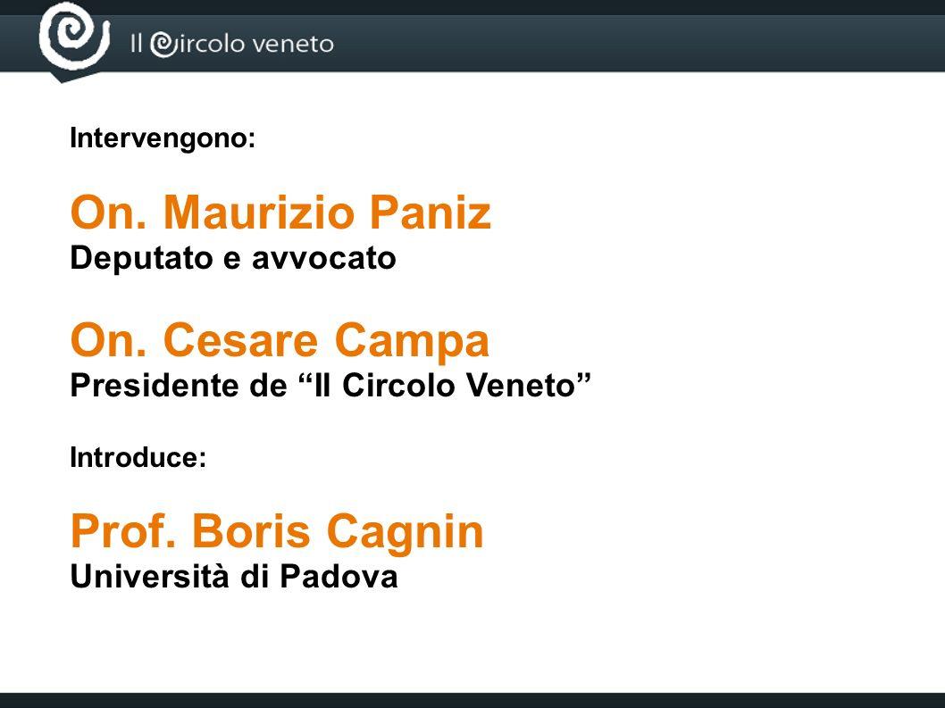 Intervengono: On. Maurizio Paniz Deputato e avvocato On. Cesare Campa Presidente de Il Circolo Veneto Introduce: Prof. Boris Cagnin Università di Pado