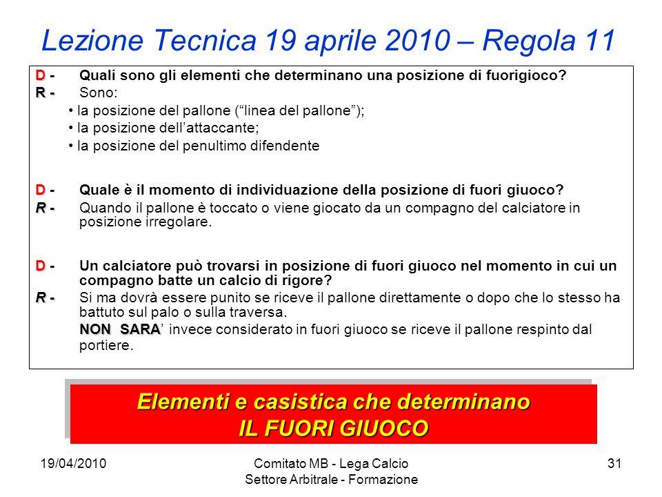 19/04/2010Comitato MB - Lega Calcio Settore Arbitrale - Formazione 31 Lezione Tecnica 19 aprile 2010 – Regola 11 D D - Quali sono gli elementi che det