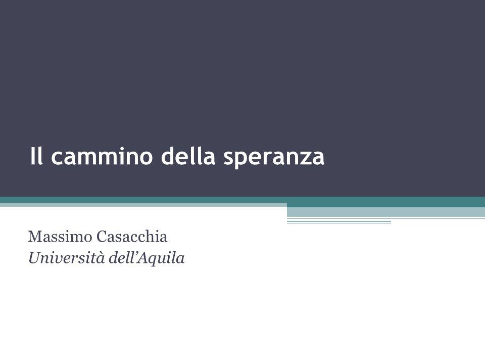 Il cammino della speranza Massimo Casacchia Università dellAquila