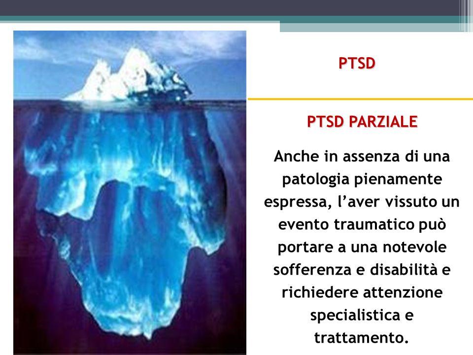 PTSD PARZIALE Anche in assenza di una patologia pienamente espressa, laver vissuto un evento traumatico può portare a una notevole sofferenza e disabilità e richiedere attenzione specialistica e trattamento.