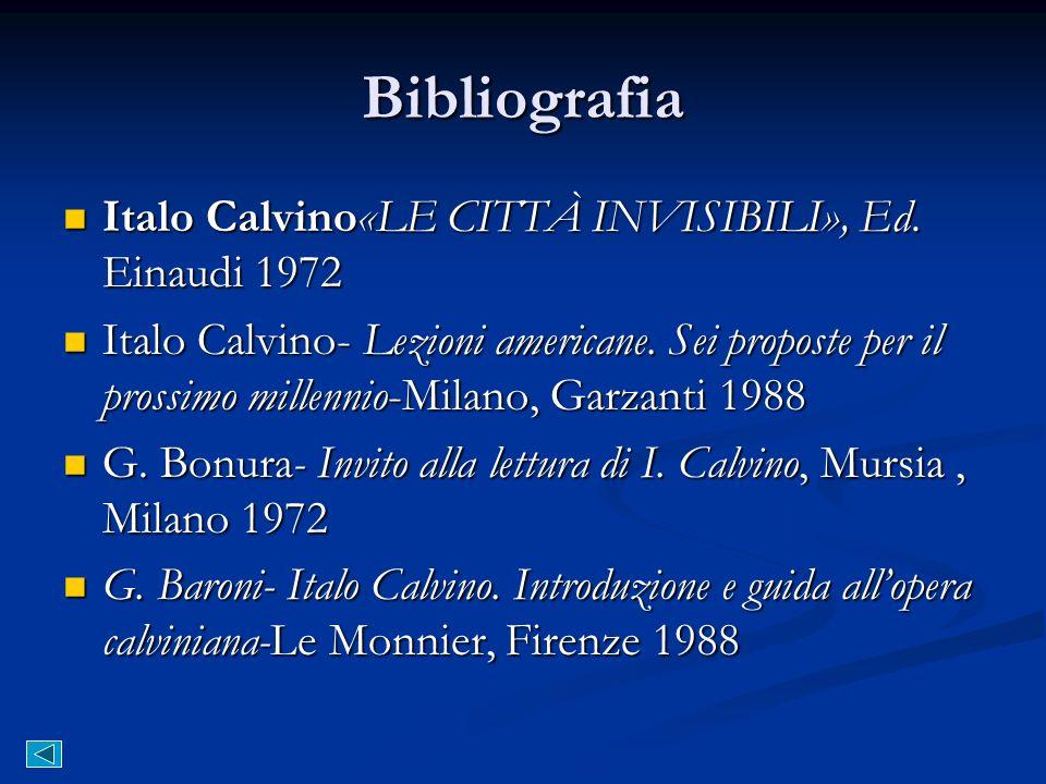 Bibliografia Italo Calvino«LE CITTÀ INVISIBILI», Ed. Einaudi 1972 Italo Calvino«LE CITTÀ INVISIBILI», Ed. Einaudi 1972 Italo Calvino- Lezioni american