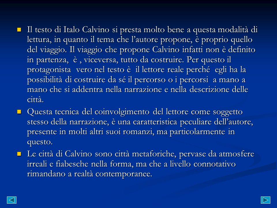 Il testo di Italo Calvino si presta molto bene a questa modalità di lettura, in quanto il tema che lautore propone, è proprio quello del viaggio. Il v