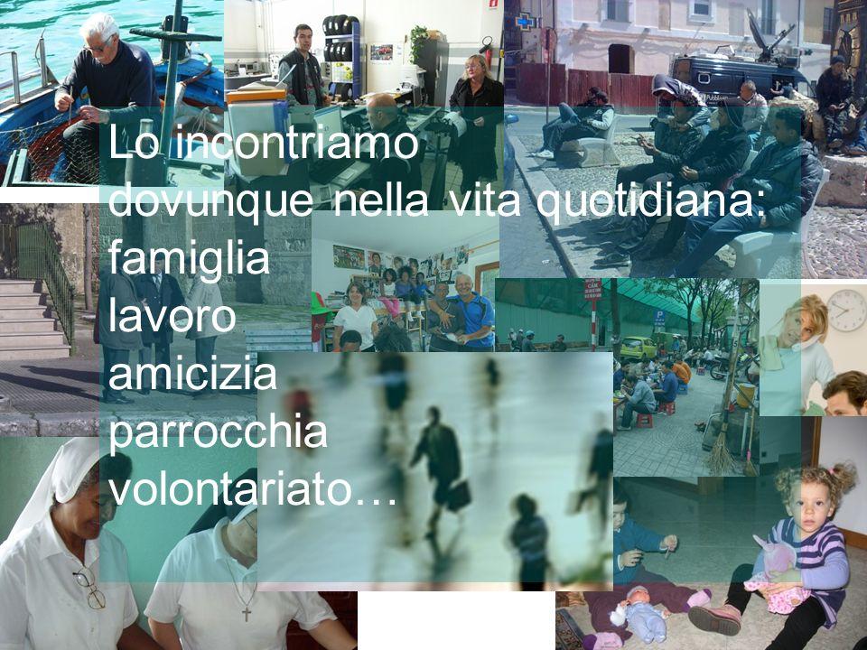 Lo incontriamo dovunque nella vita quotidiana: famiglia lavoro amicizia parrocchia volontariato…