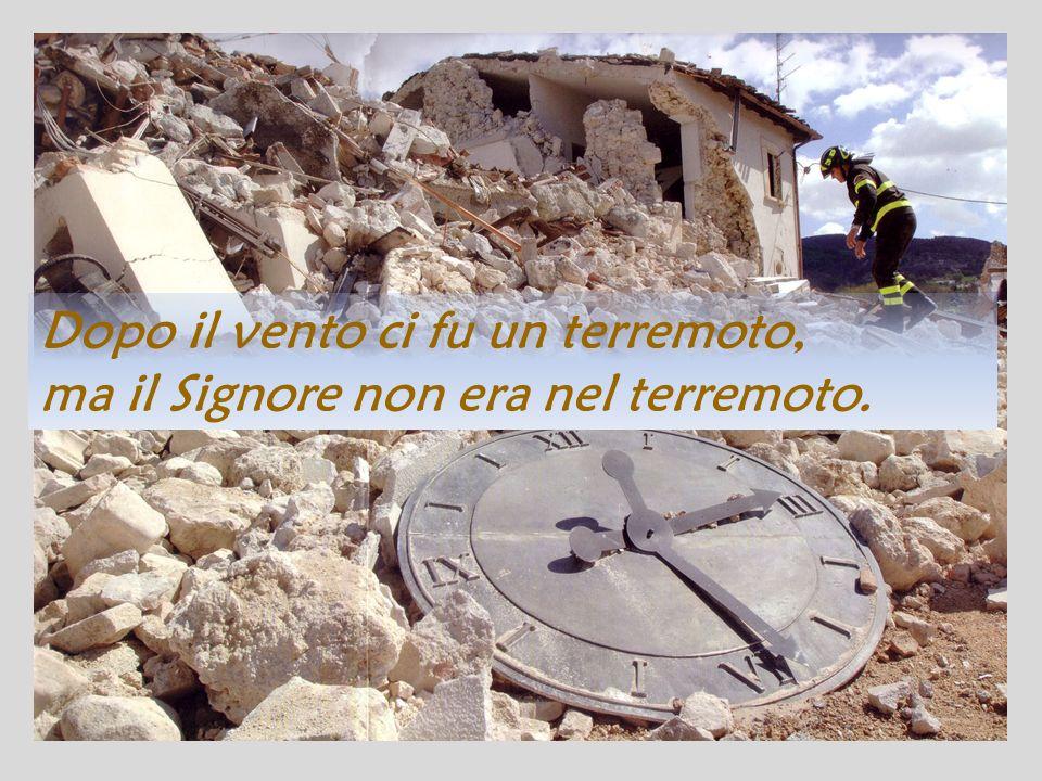 Dopo il vento ci fu un terremoto, ma il Signore non era nel terremoto.