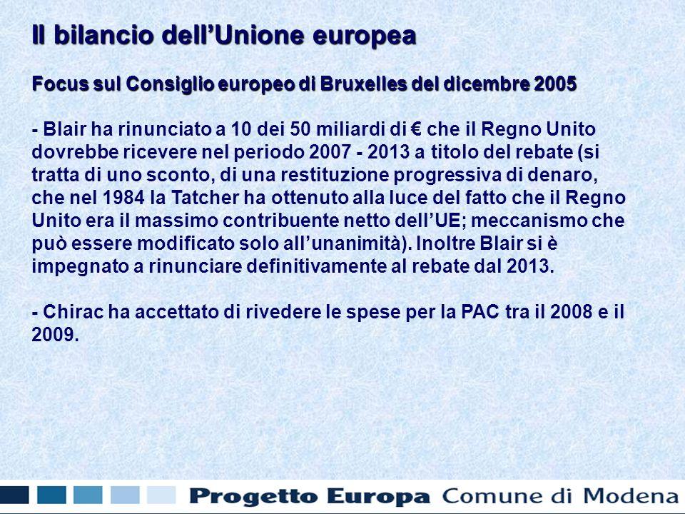 Focus sul Consiglio europeo di Bruxelles del dicembre 2005 - Blair ha rinunciato a 10 dei 50 miliardi di che il Regno Unito dovrebbe ricevere nel periodo 2007 - 2013 a titolo del rebate (si tratta di uno sconto, di una restituzione progressiva di denaro, che nel 1984 la Tatcher ha ottenuto alla luce del fatto che il Regno Unito era il massimo contribuente netto dellUE; meccanismo che può essere modificato solo allunanimità).