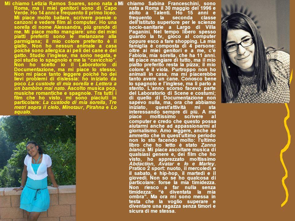 Mi chiamo Letizia Ramos Soares, sono nata a Roma, ma i miei genitori sono di Capo Verde. Ho 14 anni e frequento il primo liceo. Mi piace molto ballare