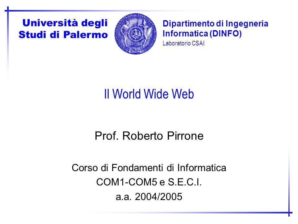 Dipartimento di Ingegneria Informatica (DINFO) Università degli Studi di Palermo Laboratorio CSAI Il World Wide Web Prof. Roberto Pirrone Corso di Fon