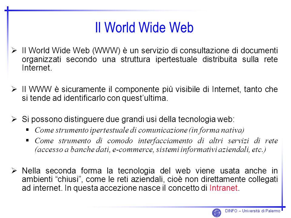 DINFO – Università di Palermo Il World Wide Web Il World Wide Web (WWW) è un servizio di consultazione di documenti organizzati secondo una struttura