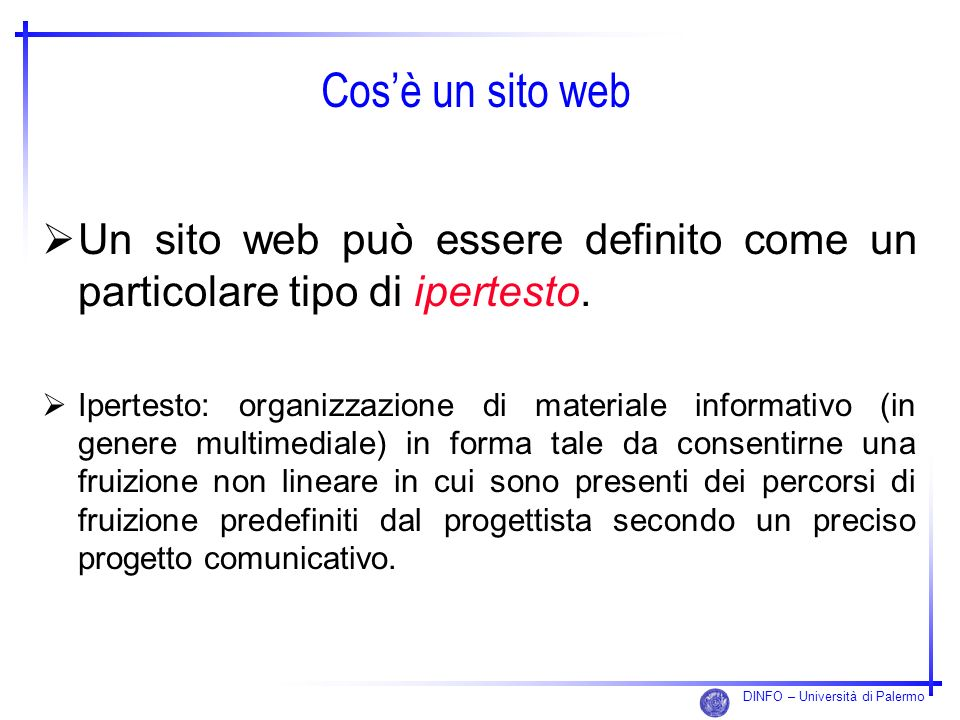 DINFO – Università di Palermo Cosè un sito web Un sito web può essere definito come un particolare tipo di ipertesto. Ipertesto: organizzazione di mat
