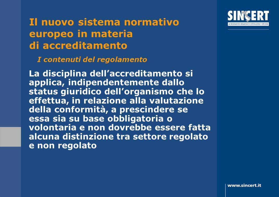 La disciplina dellaccreditamento si applica, indipendentemente dallo status giuridico dellorganismo che lo effettua, in relazione alla valutazione del