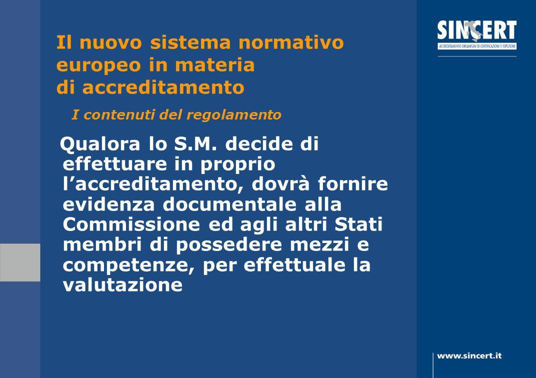 Qualora lo S.M. decide di effettuare in proprio laccreditamento, dovrà fornire evidenza documentale alla Commissione ed agli altri Stati membri di pos