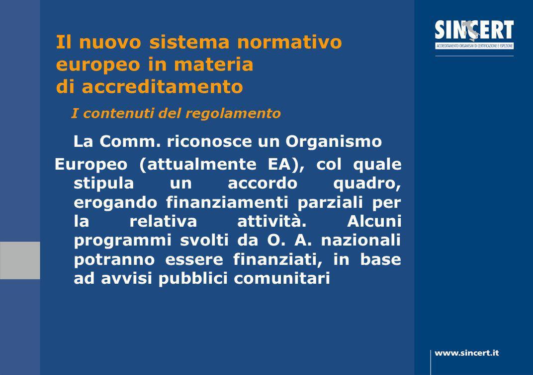 La Comm. riconosce un Organismo Europeo (attualmente EA), col quale stipula un accordo quadro, erogando finanziamenti parziali per la relativa attivit