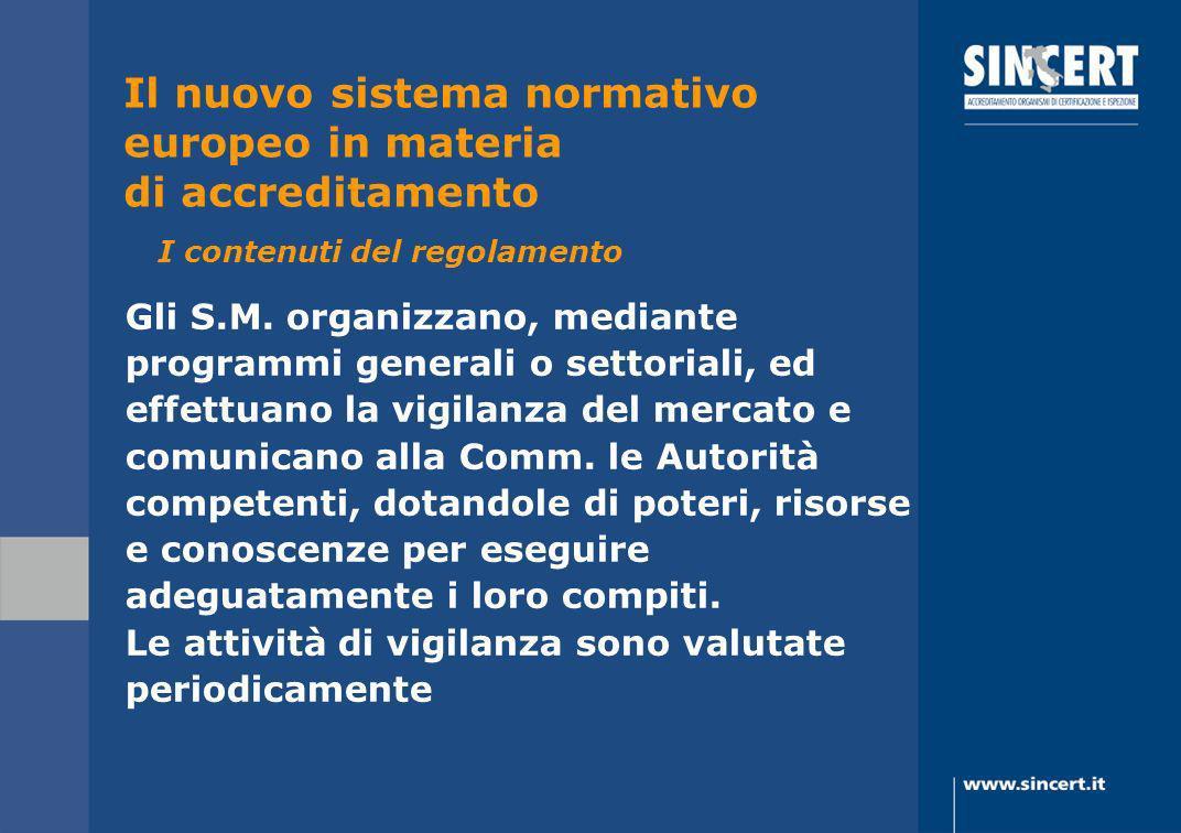 Gli S.M. organizzano, mediante programmi generali o settoriali, ed effettuano la vigilanza del mercato e comunicano alla Comm. le Autorità competenti,