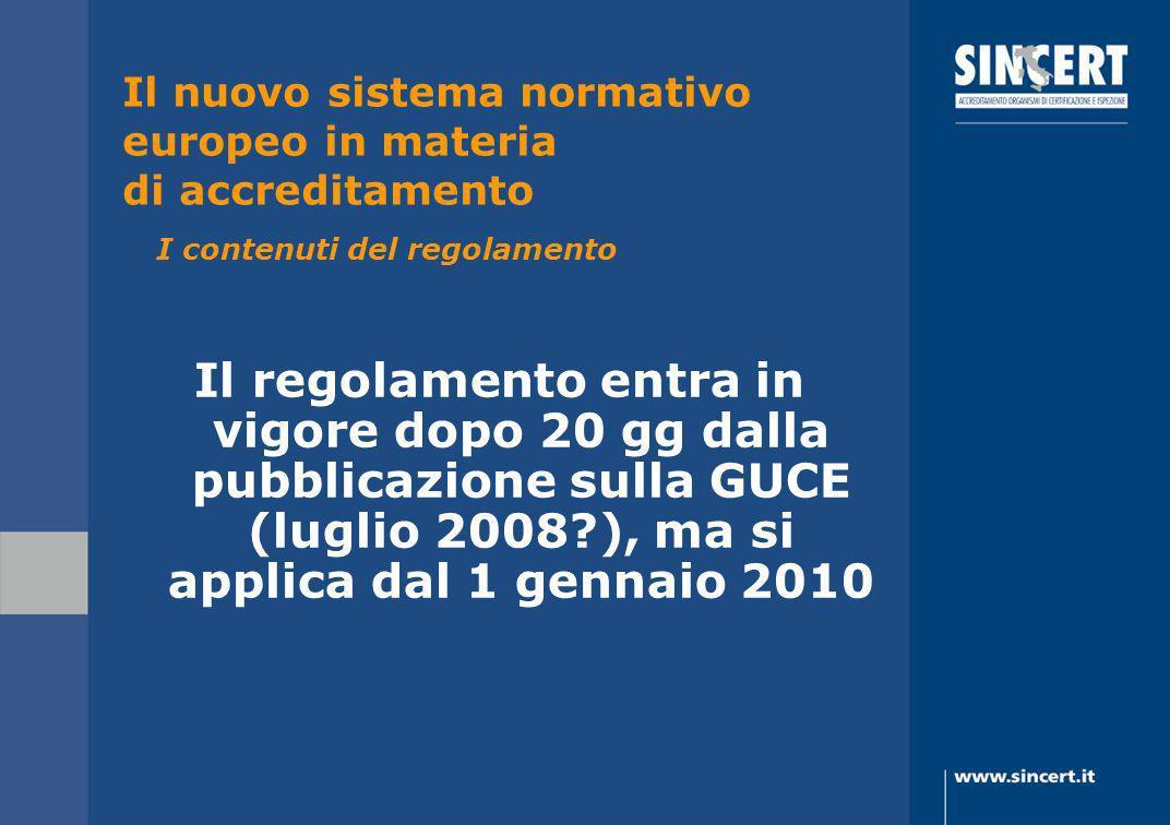 Il regolamento entra in vigore dopo 20 gg dalla pubblicazione sulla GUCE (luglio 2008?), ma si applica dal 1 gennaio 2010 Il nuovo sistema normativo e