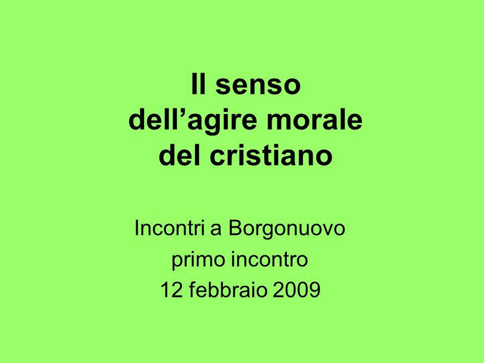 Il senso dellagire morale del cristiano Incontri a Borgonuovo primo incontro 12 febbraio 2009