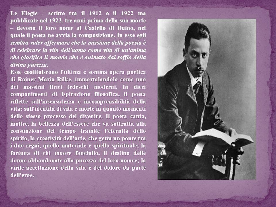 Le Elegie - scritte tra il 1912 e il 1922 ma pubblicate nel 1923, tre anni prima della sua morte – devono il loro nome al Castello di Duino, nel quale
