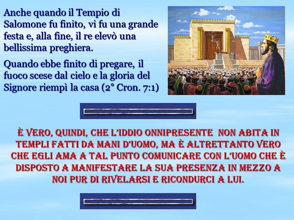 Anche quando il Tempio di Salomone fu finito, vi fu una grande festa e, alla fine, il re elevò una bellissima preghiera. Quando ebbe finito di pregare