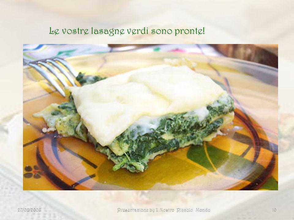 27/08/2008Presentazione by Il Nostro Piccolo Mondo10 Le vostre lasagne verdi sono pronte!