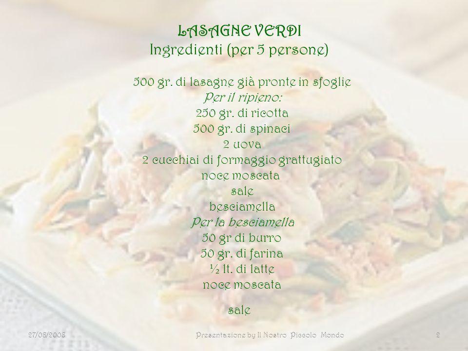 LASAGNE VERDI Ingredienti (per 5 persone) 500 gr. di lasagne già pronte in sfoglie Per il ripieno: 250 gr. di ricotta 500 gr. di spinaci 2 uova 2 cucc