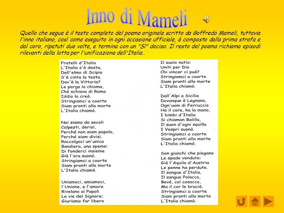 Quello che segue è il testo completo del poema originale scritto da Goffredo Mameli, tuttavia l inno italiano, così come eseguito in ogni occasione ufficiale, è composto dalla prima strofa e dal coro, ripetuti due volte, e termina con un Sì deciso.