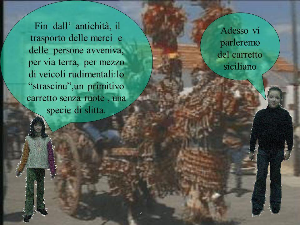 Per questo motivo fu creato il carretto siciliano con ruote molto alte per poter superare gli ostacoli.I cavalli venivano adornati con pennacchi rossi e gialli, i colori della Sicilia.