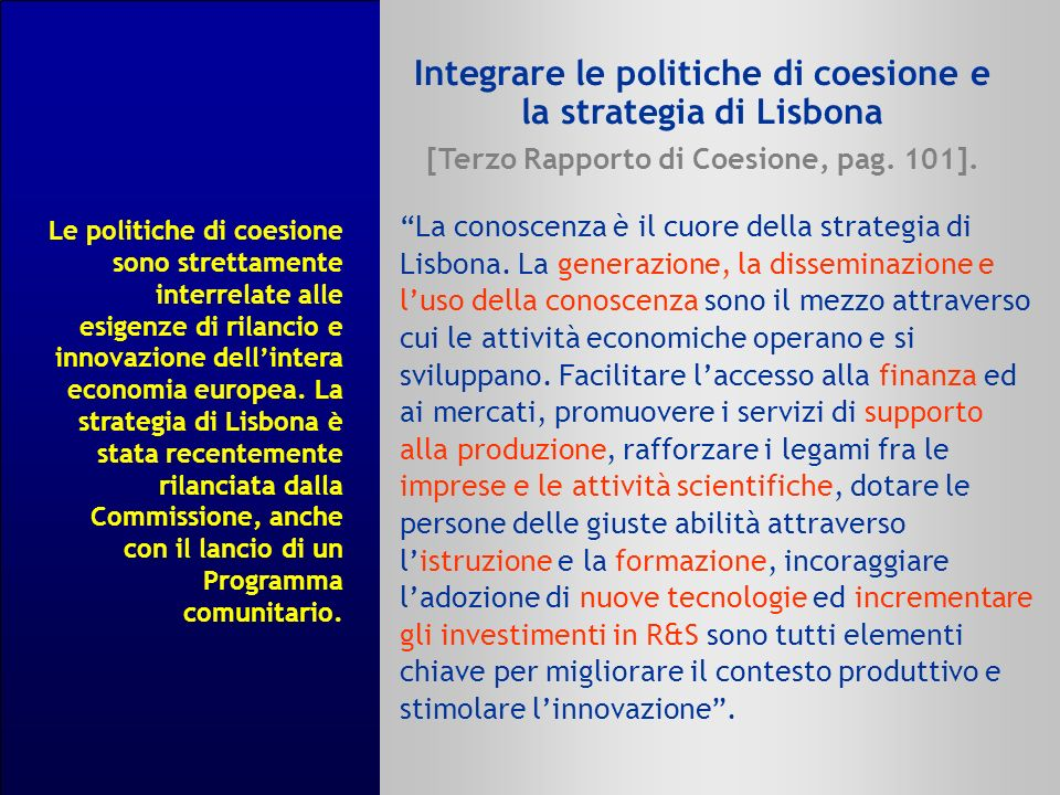 La conoscenza è il cuore della strategia di Lisbona. La generazione, la disseminazione e luso della conoscenza sono il mezzo attraverso cui le attivit