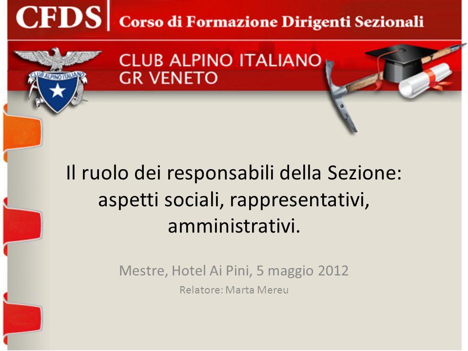 Il ruolo dei responsabili della Sezione: aspetti sociali, rappresentativi, amministrativi. Mestre, Hotel Ai Pini, 5 maggio 2012 Relatore: Marta Mereu