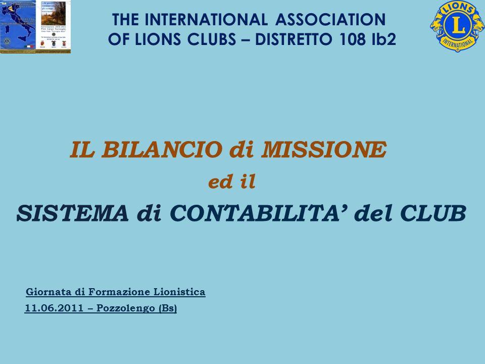 IL BILANCIO di MISSIONE ed il SISTEMA di CONTABILITA del CLUB Giornata di Formazione Lionistica 11.06.2011 – Pozzolengo (Bs) THE INTERNATIONAL ASSOCIATION OF LIONS CLUBS – DISTRETTO 108 Ib2